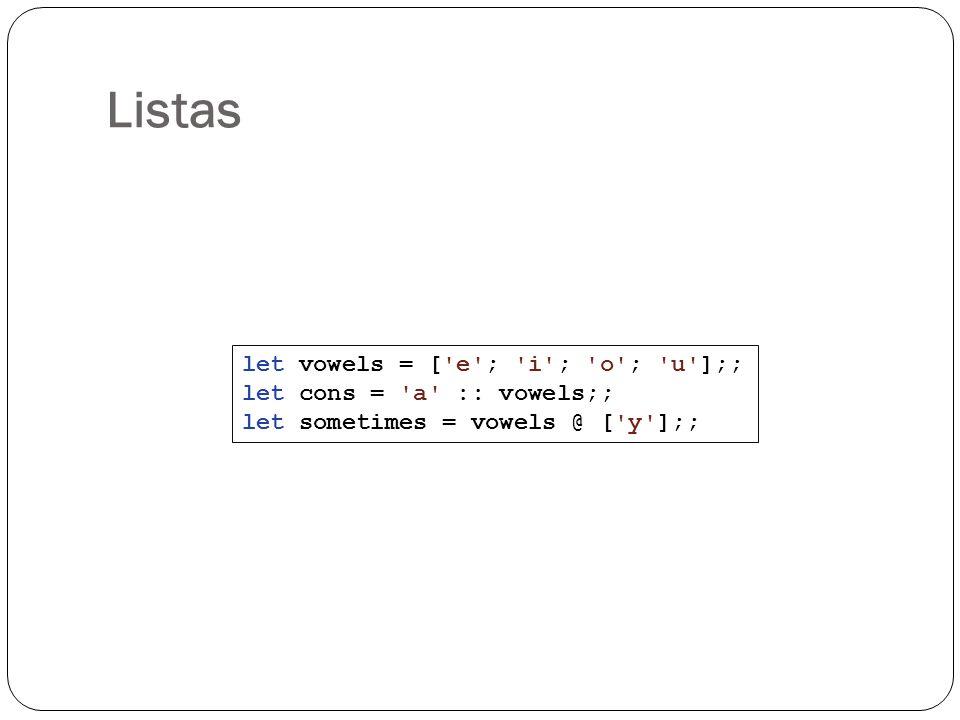 Listas let vowels = [ e ; i ; o ; u ];; let cons = a :: vowels;;